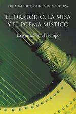 El Oratorio, la Misa y el Poema M�stico : La M�sica en el Tiempo by Adalberto...
