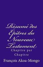 Le Résumé des Epîtres du Nouveau Testament : Chapitre Par Chapitre by Rév....