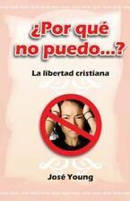 Por Que No Puedo... ? : La Libertad Cristiana by Jose Young (2003, Paperback)
