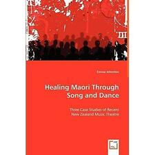 Healing Maori Through Song and Dance : Three Case Studies of Recent New...
