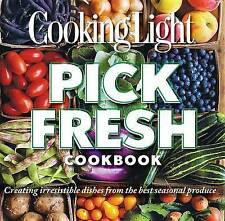Cooking Light Pick Fresh Cookbook: Creating irresistible dishes from the best se