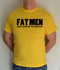 FAT MEN,ARE HARDER TO KIDNAP ,FUN,T SHIRT