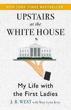 Upstairs at the White House : My Life with the First Ladies: By West, J. B. K...