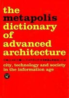 Metapolis Dictionary of Advanced Architecture : City, Technology and Society ...