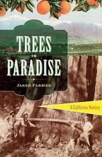 Trees in Paradise : A California History by Jared Farmer (2013, Hardcover)
