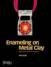 Enameling on Metal Clay by East, Pam