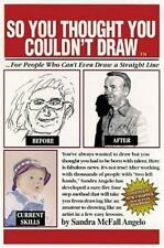 So You Thought You Couldn't Draw: For People Who Can't Even Draw a Straight Line