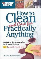 NEW - Consumer Reports How to Clean and Care for Practically Anything