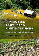 Conservation Agriculture in Subsistence Farming: Case Studies from South Asia an