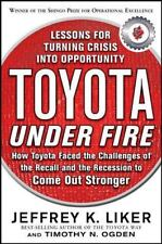 Toyota under Fire : Lessons for Turning Crisis into Opportunity by Jeffrey Liker