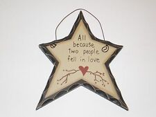 Primitive Carved look Star~ALL BECAUSE TWO PEOPLE FELL IN LOVE~Country Home decr