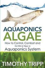 Aquaponics Algae: How to Control, Combat and Get Rid of Algae in Aquaponics...