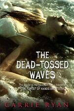 The Forest of Hands and Teeth: The Dead-Tossed Waves Bk. 2 by Carrie Ryan...