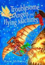 Troublesome Angels and Flying Machines-Hazel Marshall
