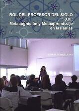 Rol Del Profesor Del Siglo XXI : Metacognicion y Metaaprendizaje en Las Aulas...