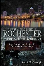 Chronicles of a Rochester Major Crimes Detective: Confronting Evil & Pursuing...
