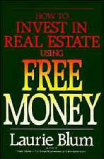 NEW How to Invest in Real Estate Using Free Money by Laurie Blum