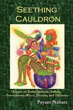 Seething Cauldron: Essays On Zoroastrianism, Sufism, Freemasonry, Wicca, Drui...