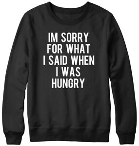 Im Sorry For What I Said When I Was Hungry Funny Mens Womens Unisex Sweatshirt