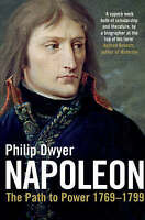 Napoleon: The Path to Power 1769 - 1799 v. 1 by Dwyer, Philip