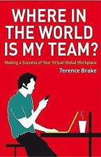 Where in the World Is My Team? : Making a Success of Your Virtual Global...