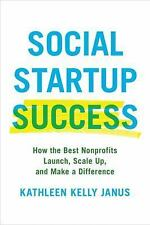 Social Startup Success How the Best Nonprofits Launch Scale up Kathleen Janus