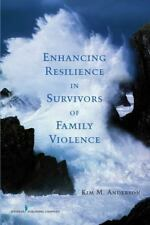 Enhancing Resilience in Survivors of Family Violence by Kim M. Anderson...