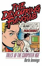 The Devouring Fungus: Tales of the Computer Age (Paperback or Softback)