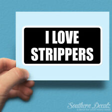 "I Love Strippers - Vinyl Decal Sticker - c98 - 7.5"" x 3.75"""
