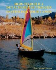 How to Build a Detachable Outrigger System for Your Canoe by John M. Wansor...