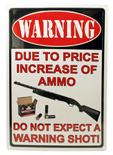 "12""x 17"" Tin Metal Sign Due To Price Increase Of Ammo Do Not Expect Warning Shot"