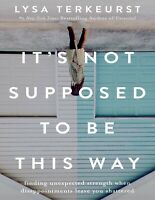 It's Not Supposed to Be This Way --Lysa TerKeurst (E-B0OK&AUDI0B00K||E-MAILED)