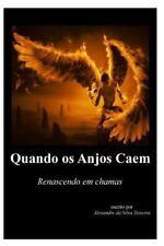 Quando Os Anjos Caem : Renascendo Em Chamas by Alexandre Teixeira (2014,...