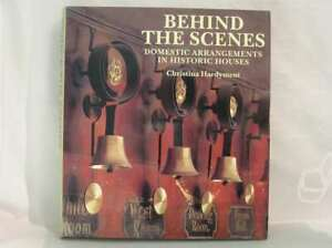 Behind the Scenes: Domestic Arrangements in Historic Houses, Hardyment, Christin