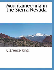NEW Mountaineering in the Sierra Nevada by Clarence King