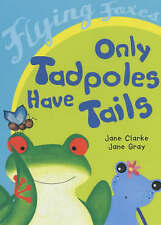 Good, Only Tadpoles Have Tails (Flying Foxes), Clarke, Jane, Book