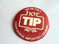 Vintage Cheri-Suisse Imported Liqueur Ask Me for a Hot Tip Advertising Pinback
