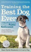 Training The Best Dog Ever: A 5-Week Program Using The Power Of Positive Rein...