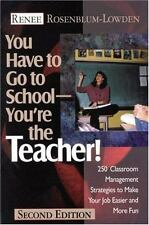 You Have to Go to School - You're the Teacher! : 250 Classroom Management Strate