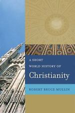 A Short World History of Christianity by Mullin, Robert Bruce