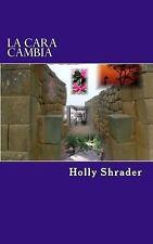 La Cara Cambia : Y Otros Cuentos Cortos by Holly Shrader (2016, Paperback)
