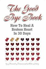 The Good Bye Book: How To Heal a Broken Heart In 30 Days-ExLibrary