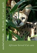 African Serval Cat Care: Exotic Cat Care Guide : African Serval Cat Care by.