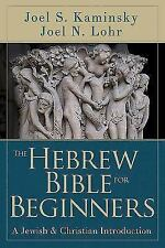 The Hebrew Bible for Beginners : A Jewish and Christian Introduction by Joel...