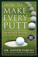 How to Make Every Putt: The Secret to Winning Golf's Game Within the Game by Pa