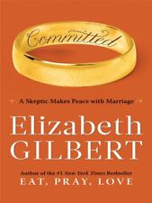 Committed : A Skeptic Makes Peace with Marriage Elizabeth Gilbert HC Ex-Library