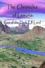 The Chronicles of Lemuria : Rise of the Dark Elf Lord by Dave Schoch (2013,...