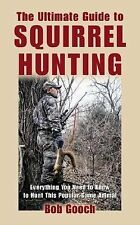 The Ultimate Guide to Squirrel Hunting: Everything You Need to Know to Hunt This