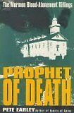 Prophet of Death: The Mormon Blood-Atonement Killings by Pete Earley
