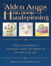 The Alden Amos Big Book of Handspinning : Being a Compendium of Information, Adv